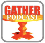 Gather Media Podcast